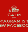 KEEP CALM BUT INSTAGRAM IS THE NEW FACEBOOK - Personalised Poster A4 size