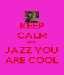 KEEP CALM BUT JAZZ YOU ARE COOL - Personalised Poster A4 size