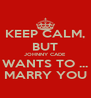 KEEP CALM, BUT JOHNNY CADE WANTS TO ... MARRY YOU - Personalised Poster A4 size