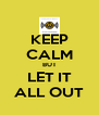 KEEP CALM BUT LET IT ALL OUT - Personalised Poster A4 size