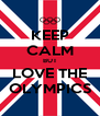 KEEP CALM BUT LOVE THE OLYMPICS - Personalised Poster A4 size