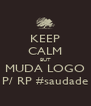 KEEP CALM BUT MUDA LOGO P/ RP #saudade - Personalised Poster A4 size