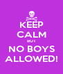 KEEP CALM BUT NO BOYS ALLOWED! - Personalised Poster A4 size