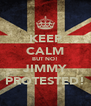 KEEP CALM BUT NO! JIMMY PROTESTED! - Personalised Poster A4 size