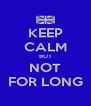 KEEP CALM BUT NOT FOR LONG - Personalised Poster A4 size