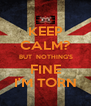 KEEP CALM?  BUT  NOTHING'S FINE I'M TORN - Personalised Poster A4 size