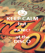 KEEP CALM but PANIC! at the DISCO - Personalised Poster A4 size
