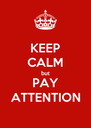 KEEP CALM but PAY ATTENTION - Personalised Poster A4 size