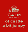 KEEP CALM BUT REST of castle a bit jumpy - Personalised Poster A4 size