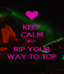KEEP CALM BUT RIP YOUR WAY TO TOP - Personalised Poster A4 size