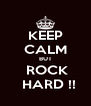 KEEP CALM BUT  ROCK   HARD !! - Personalised Poster A4 size