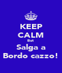 KEEP CALM But Salga a Bordo cazzo! - Personalised Poster A4 size