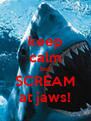 keep calm but SCREAM at jaws! - Personalised Poster A4 size
