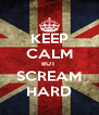 KEEP CALM BUT  SCREAM HARD - Personalised Poster A4 size