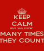 KEEP CALM BUT SEE HOW  MANY TIMES THEY COUNT - Personalised Poster A4 size