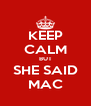 KEEP CALM BUT SHE SAID MAC - Personalised Poster A4 size