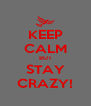 KEEP CALM BUT STAY CRAZY! - Personalised Poster A4 size
