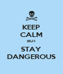 KEEP CALM BUT STAY DANGEROUS - Personalised Poster A4 size