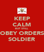 KEEP CALM BUT STILL OBEY ORDERS SOLDIER - Personalised Poster A4 size
