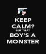KEEP CALM? BUT THAT BOY'S A MONSTER - Personalised Poster A4 size