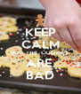 KEEP CALM BUT  THE  COOKIES  ARE  BAD - Personalised Poster A4 size
