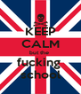 KEEP CALM but the  fucking  school - Personalised Poster A4 size