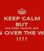 KEEP CALM BUT THE IRISH PEOPLE ARE TAKIN OVER THE WORLD !!!! - Personalised Poster A4 size
