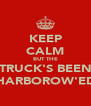 KEEP CALM BUT THE TRUCK'S BEEN HARBOROW'ED - Personalised Poster A4 size