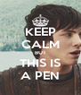 KEEP CALM BUT THIS IS A PEN - Personalised Poster A4 size