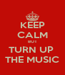 KEEP CALM BUT TURN UP  THE MUSIC - Personalised Poster A4 size
