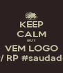 KEEP CALM BUT VEM LOGO P/ RP #saudade - Personalised Poster A4 size