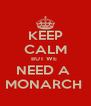 KEEP CALM BUT WE  NEED A  MONARCH  - Personalised Poster A4 size