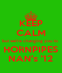 KEEP CALM but we're changing you to  HORNPIPES NAN's '12 - Personalised Poster A4 size