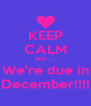 KEEP CALM But..... We're due in December!!!! - Personalised Poster A4 size