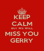 KEEP CALM BUT WE WILL MISS YOU GERRY - Personalised Poster A4 size