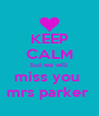 KEEP CALM but we will miss you  mrs parker  - Personalised Poster A4 size