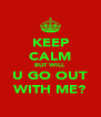KEEP CALM BUT WILL U GO OUT WITH ME? - Personalised Poster A4 size