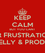 KEEP CALM BUT YOU CANT TAKE YOUR FRUSTRATION OUT ON  SURINA KELLY & PRODUCER FLO - Personalised Poster A4 size