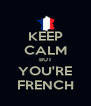 KEEP CALM BUT YOU'RE FRENCH - Personalised Poster A4 size