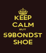 KEEP CALM BUY 59BONDST SHOE - Personalised Poster A4 size