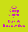 Keep Calm &  Buy A BeautyBox - Personalised Poster A4 size