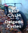 KEEP CALM BUY A Delgado Cycles - Personalised Poster A4 size