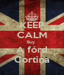 KEEP CALM Buy  A fórd Cortina - Personalised Poster A4 size