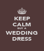 KEEP CALM BUY A WEDDING DRESS - Personalised Poster A4 size