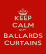 KEEP CALM BUY BALLARDS CURTAINS - Personalised Poster A4 size