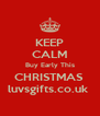 KEEP CALM Buy Early This CHRISTMAS  luvsgifts.co.uk  - Personalised Poster A4 size