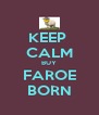 KEEP  CALM BUY FAROE BORN - Personalised Poster A4 size