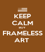 KEEP CALM BUY FRAMELESS ART  - Personalised Poster A4 size