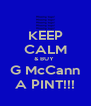 KEEP CALM & BUY  G McCann A PINT!!! - Personalised Poster A4 size