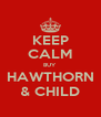 KEEP CALM BUY HAWTHORN & CHILD - Personalised Poster A4 size
